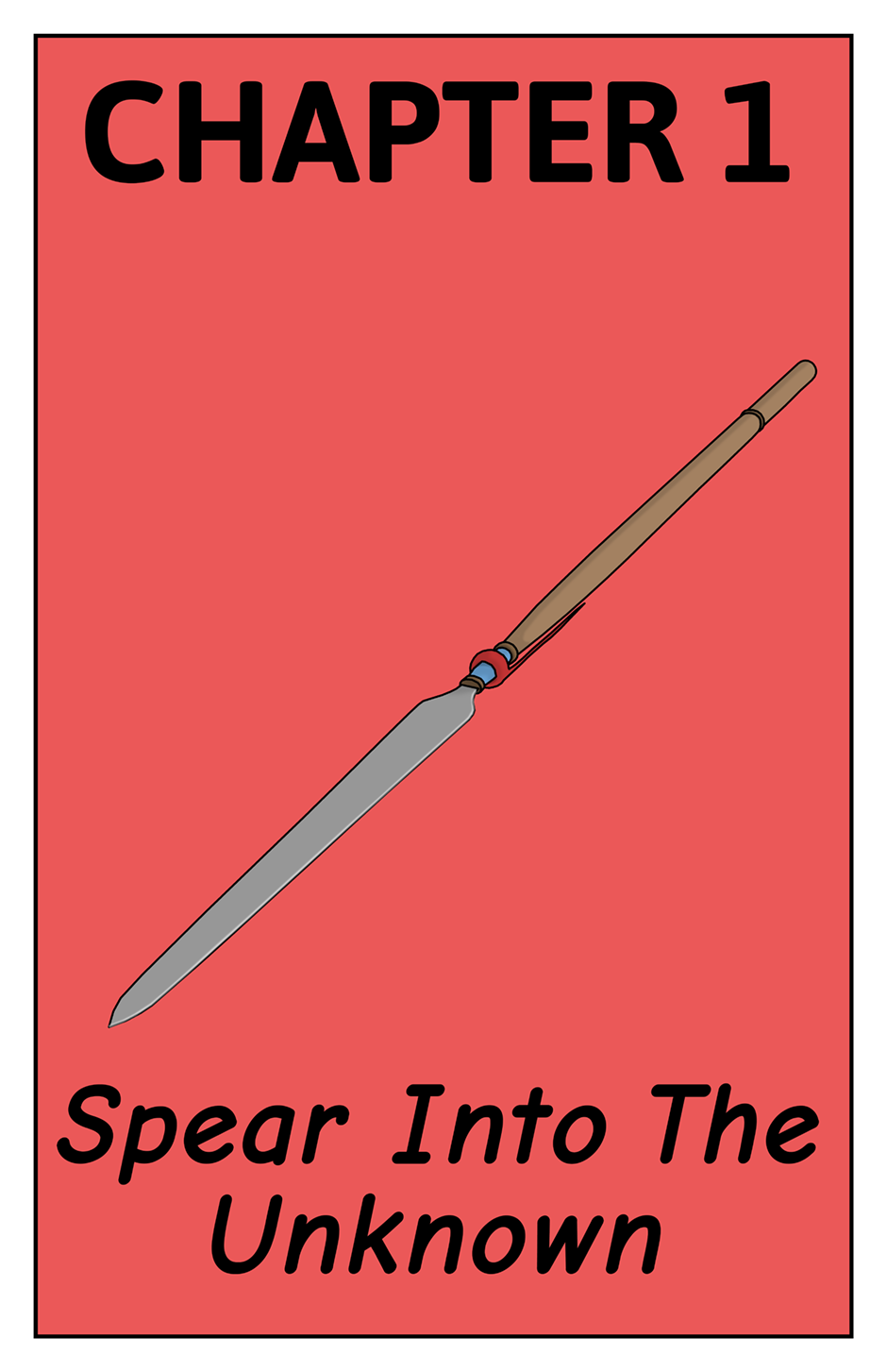 CHAPTER 1 - SPEAR INTO THE UNKNOWN